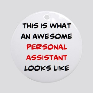 awesome personal assistant Round Ornament