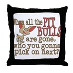 Who you gonna pick on? Throw Pillow
