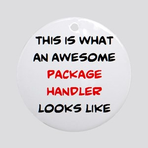 awesome package handler Round Ornament