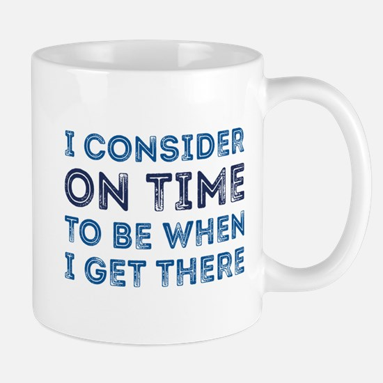 I Consider On Time Mug