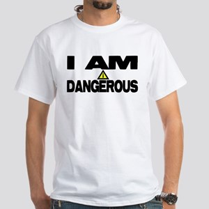 I AM DANGEROUS White T-Shirt
