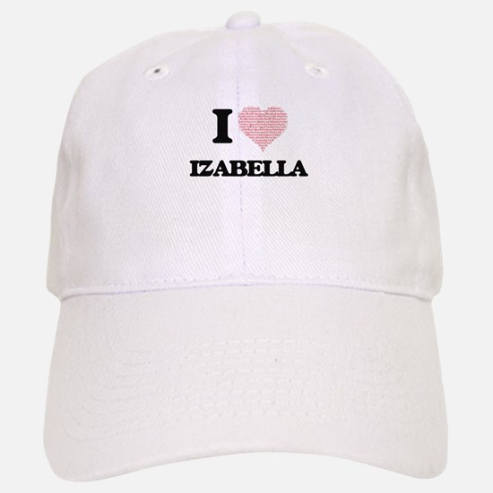 I love Izabella (heart made from words) design Cap