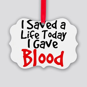 I saved a life today I gave Blood Ornament