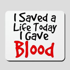 I saved a life today I gave Blood Mousepad