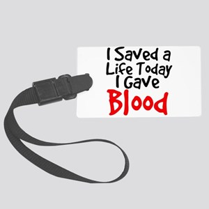 I saved a life today I gave Blood Luggage Tag