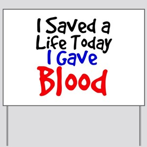 I saved a life today I gave Blood Yard Sign