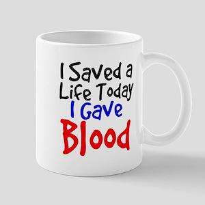 I saved a life today I gave Blood Mugs