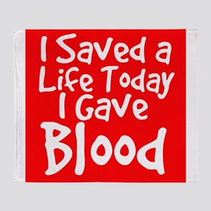 I saved a life today I gave Blood Throw Blanket