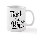 Tight is Right Mug