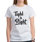 Tight is Right Women's T-Shirt