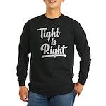 Tight is Right Long Sleeve Dark T-Shirt