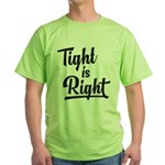 Tight is Right Green T-Shirt