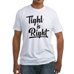 Tight is Right Fitted T-Shirt