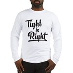 Tight is Right Long Sleeve T-Shirt