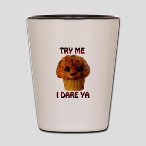 Try me I Dare Ya Lg Muffin man Shot Glass