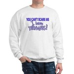 You Can't Scare Me - Teenagers! Sweatshirt