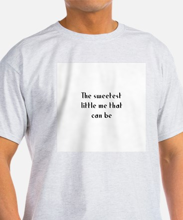 The sweetest little me that c T-Shirt