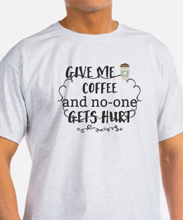 Give me coffee and no-one gets hurt. T-Shirt