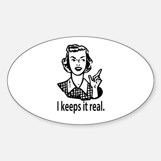 Keeps it real Oval Decal
