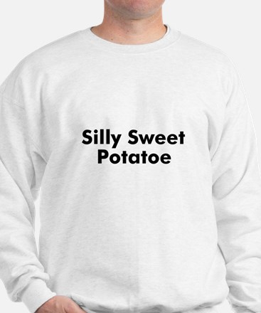 Silly Sweet Potatoe  Sweatshirt