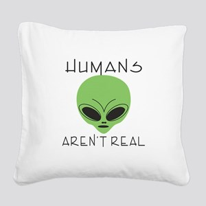Humans aren't real Square Canvas Pillow