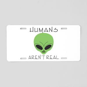 Humans aren't real Aluminum License Plate