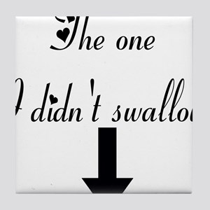 The one I didnt swallow Tile Coaster
