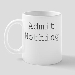 Admit Nothing Mug