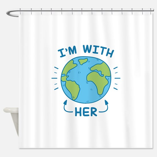 I'm With Her Shower Curtain
