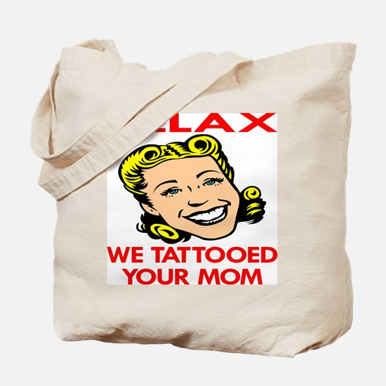Relax We Tattooed Your Mom Tote Bag