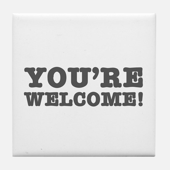 YOURE WELCOME! Tile Coaster