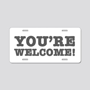YOURE WELCOME! Aluminum License Plate