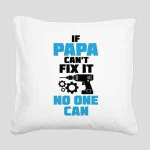 If Papa Can't Fix It No One Can Square Canvas Pill