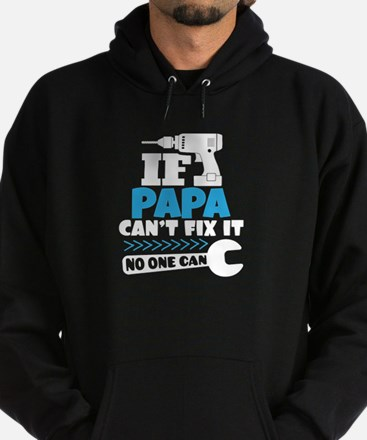 If Papa Can't Fix It No One Can Hoodie