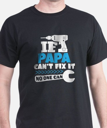 If Papa Can't Fix It No One Can T-Shirt