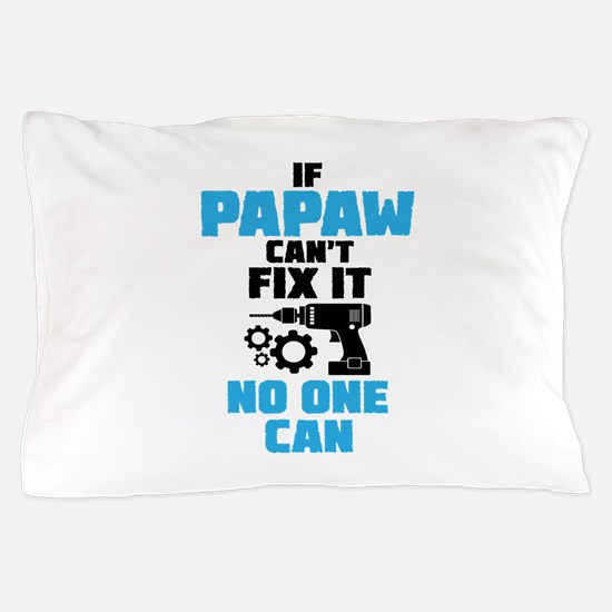 If Papaw Can't Fix It No One Can Pillow Case