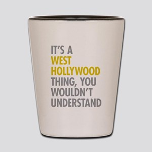 Its A West Hollywood Thing Shot Glass