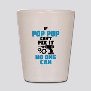 If Pop Pop Can't Fix It No One Can Shot Glass
