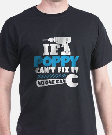 If Poppy Can't Fix It No One Can T-Shirt