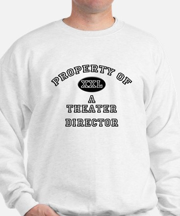 Property of a Theater Director Sweatshirt