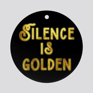 Silence is Golden Round Ornament