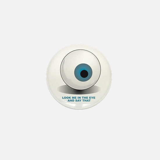 Look me in the eye and say that Mini Button