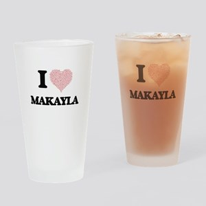 I love Makayla (heart made from wor Drinking Glass