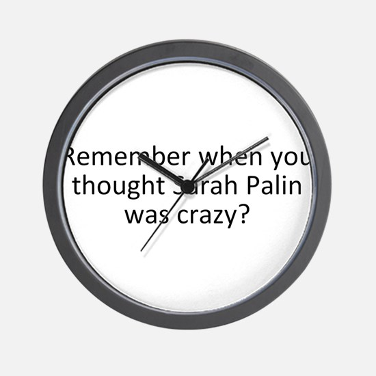 Remember When you Thought Sarah Palin W Wall Clock