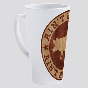Ain't My Pig Ain't My Farm 17 oz Latte Mug