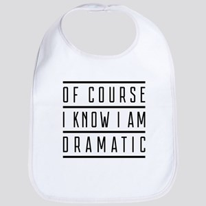 Of Course I Know I Am Dramatic Baby Bib