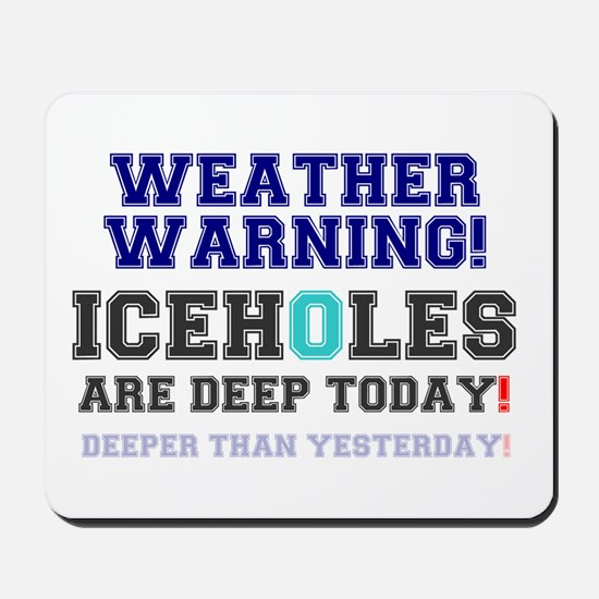 WEATHER WARNING - ICEHOLES ARE CHEAP TOD Mousepad