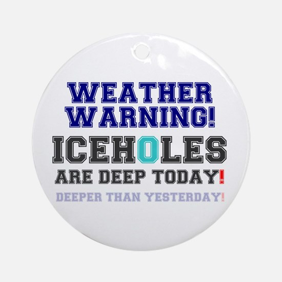 WEATHER WARNING - ICEHOLES ARE CHEA Round Ornament