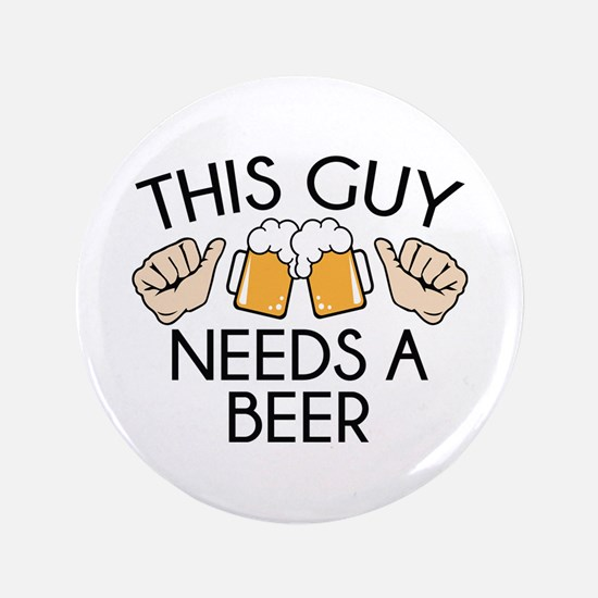 This Guy Needs A Beer Button