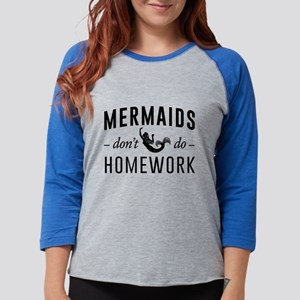 Mermaids Don't Do Homework Long Sleeve T-Shirt